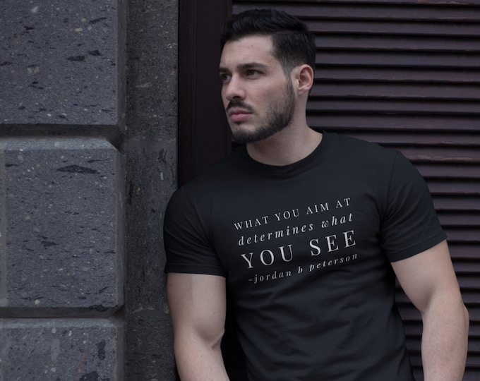 Jordan B Peterson Quote - What You Aim At Determines What You See - BLACK Unisex Ultra Cotton Tee - S to 5XL