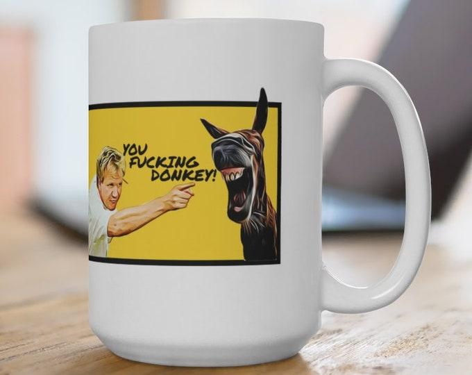 GORDON RAMSAY - You fucking donkey! - Hell's Kitchen - Ceramic Mug 15oz