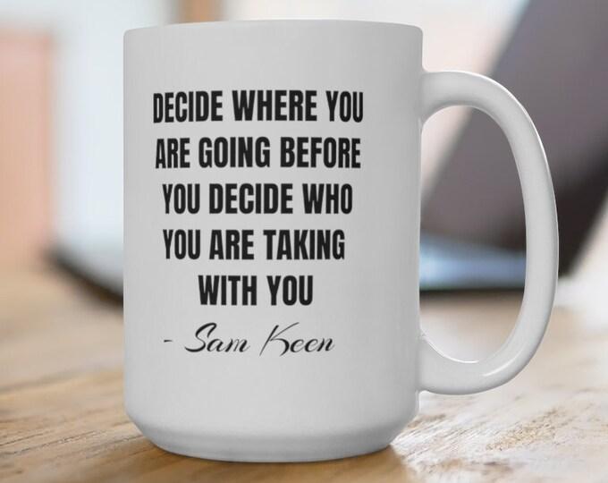 MAN MUG - Sam Keen Positive Quote - Ceramic Mug 15oz