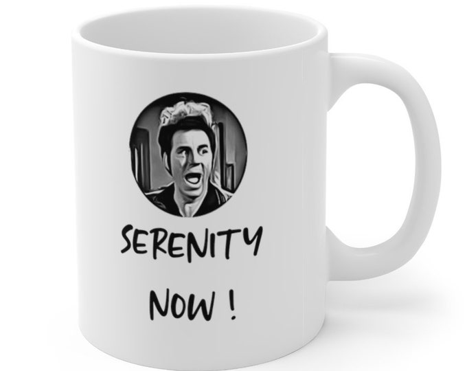 SERENITY NOW - Seinfeld Cosmo Kramer - Funny Quote -  White Ceramic Mug 11oz