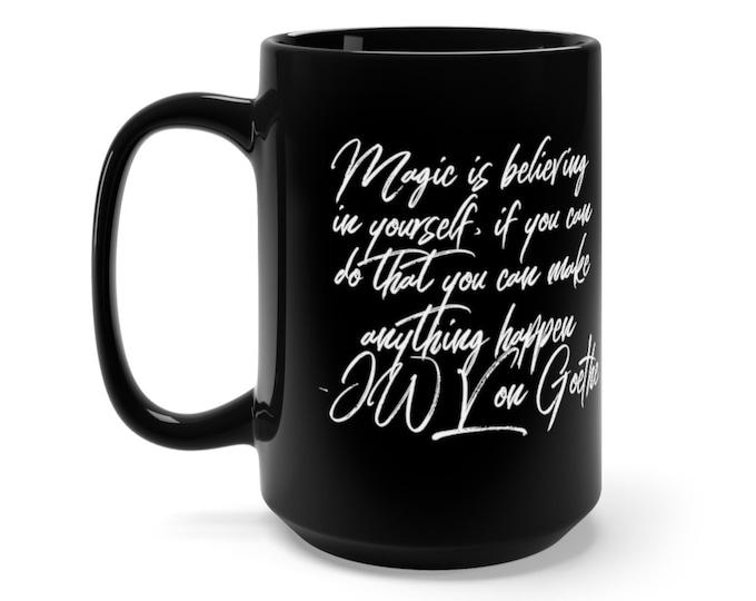"JW Von Goethe Quote - Magic is believing in yourself"" - Black Mug 15oz"