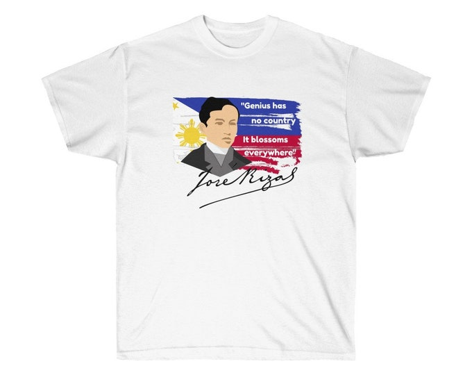 Jose Rizal Quote - Genius has no country, it blossoms everywhere - Unisex Ultra Cotton Tee - 7 Colours - S to 5XL Filipino