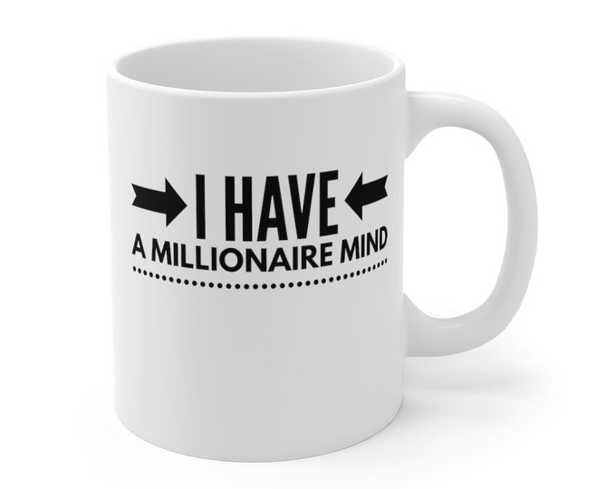 I Have a Millionaire Mind positive inspiring quote Mug 11oz