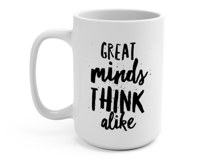 Great minds think alike though fools seldom differ - WHITE Quote Mug 15oz