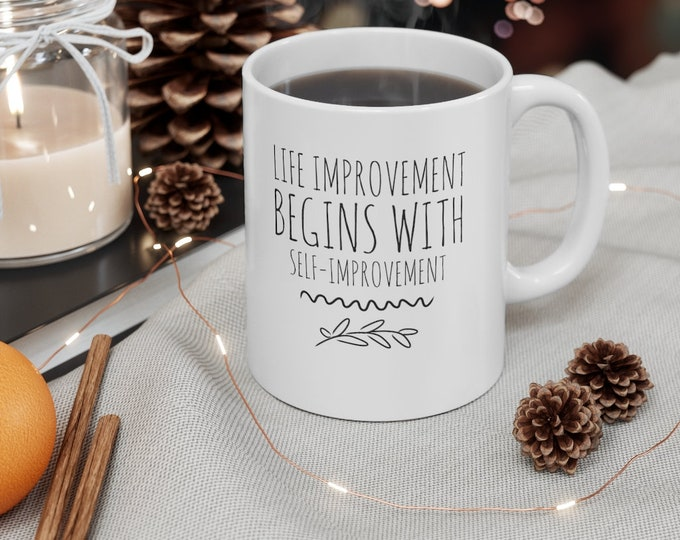 Life Improvement begins with Self Improvement POSITIVE INSPIRING quote - Ceramic Mug 11oz