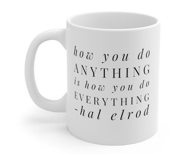 HAL ELROD - Miracle Morning - How You Do Anything Is How You Do Everything - quote Mug 11oz