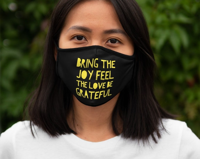 Bring The Joy, Feel The Love, Be Grateful BLACK Fitted Polyester Face Mask