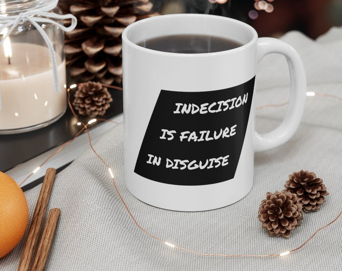 Indecision Is Failure In Disguise - INSPIRATIONAL QUOTE - White Ceramic Mug - 11oz