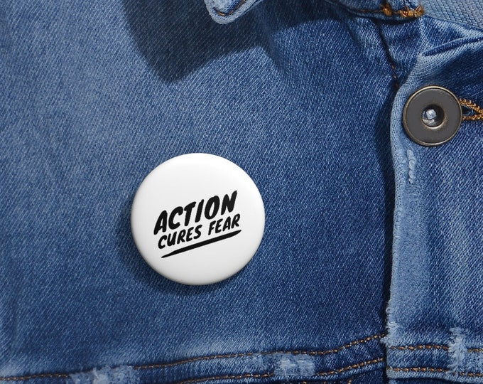 Action Cures Fear Pin Button