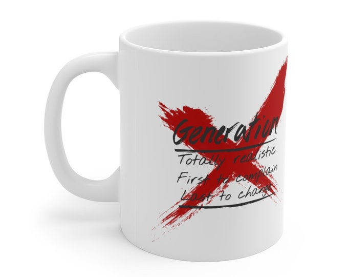 GENERATION X quote - WHITE Ceramic Mug 11oz