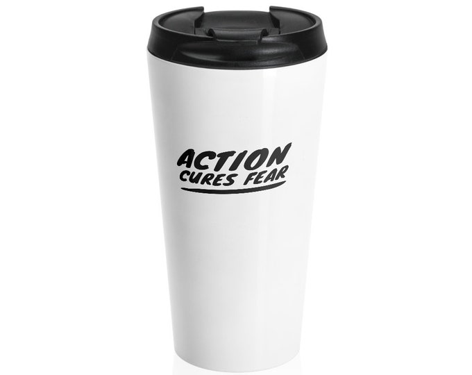 Action Cures Fear Stainless Steel Travel Mug