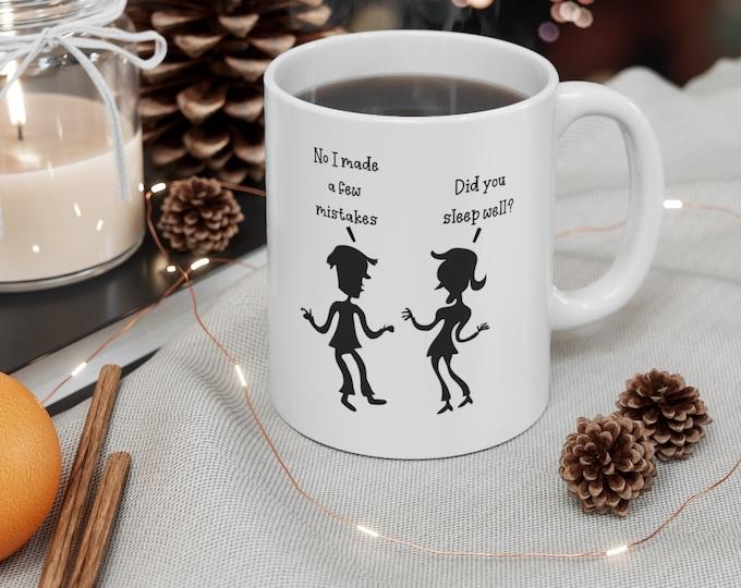 FUNNY JOKE - Did You Sleep Well? No I Made A Few Mistakes -  White Ceramic Mug 11oz