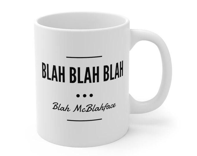 Blah McBlahface Quote  -  Mug  11oz