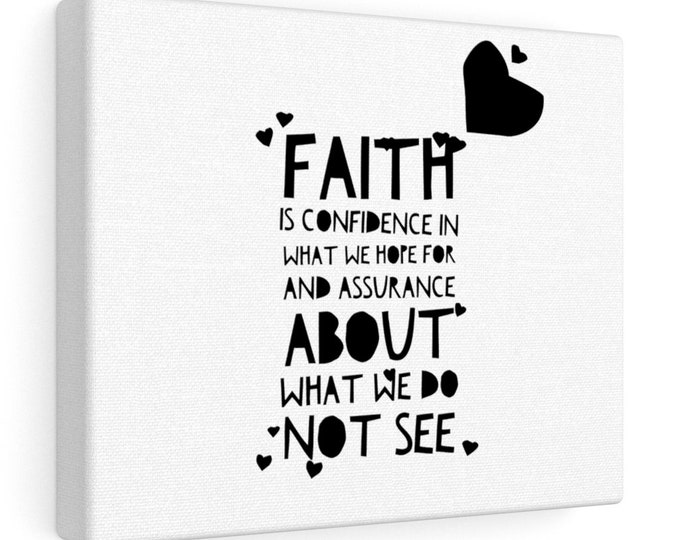 Faith is confidence in what we hope for and assurance about what we do not see -  HEBREWS 11:1 - Bible Quote Canvas Gallery Wrap
