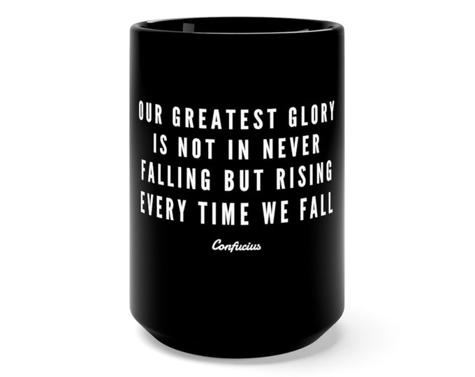 Confucius Quote - Our Greatest Glory Is Not In Never falling.... - Black Mug 15oz