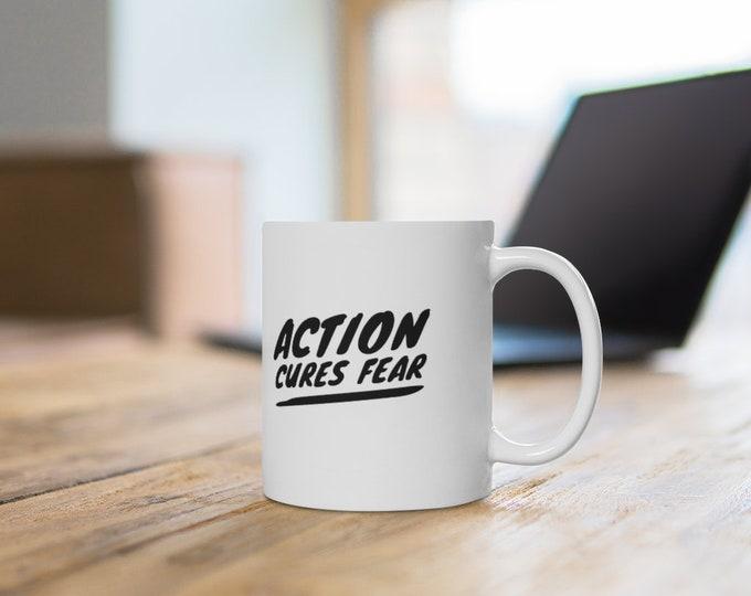 Action Cures Fear 11oz Tea/Coffee Mug