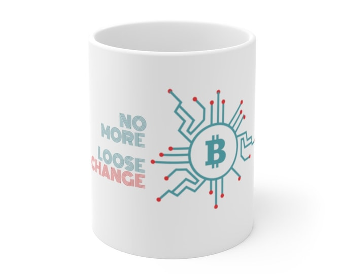 BITCOIN CRYPTOCURRENCY - No More Loose Change - White Ceramic Mug 11oz