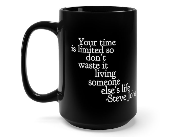 Steve Jobs Quote - Your time is limited... - Black Mug 15oz