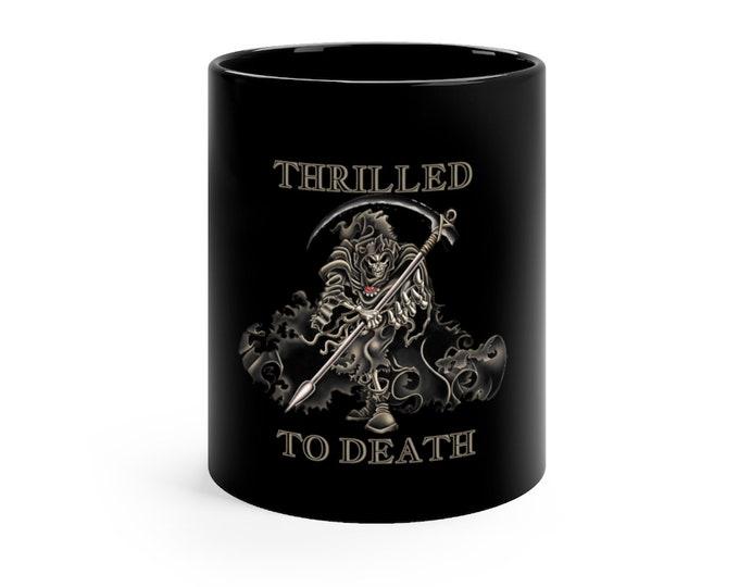 GOTH Thrilled To Death - Grim Reaper - Black mug 11oz