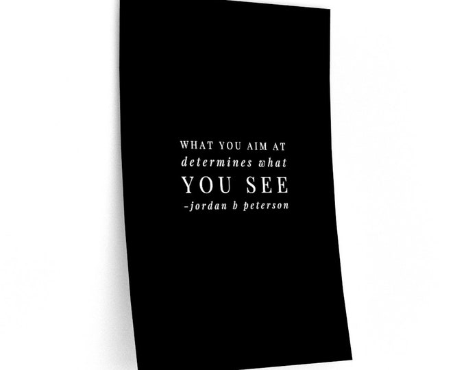 Jordan B Peterson Quote - What you aim at determines what you see - Wall Decal - 3 Sizes