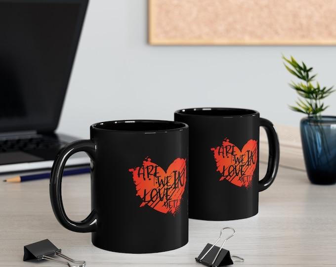 Are we in love yet? VALENTINES - 11oz Black Mug