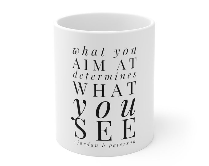 What You Aim at Determines What You See - Jordan Peterson Quote WHITE Mug 11oz