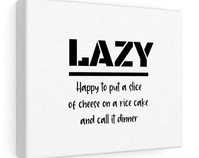 LAZY - Happy to put a slice of cheese on a rice cake and call it dinner - Joke Canvas Gallery Wrap 10x8
