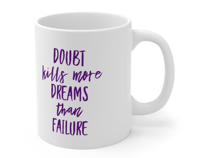 Doubt Kills More Dreams Than Failure - WHITE Ceramic Mug 11oz