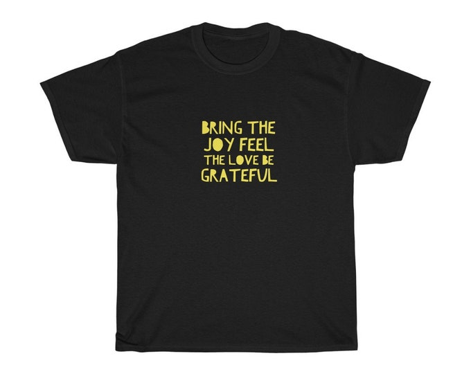 Bring The Joy, Feel The Love, Be Grateful - Unisex Heavy Cotton Tee