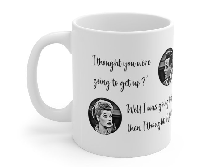 I LOVE LUCY - Funny Quote Lucy and Ricky White Ceramic Mug 11oz