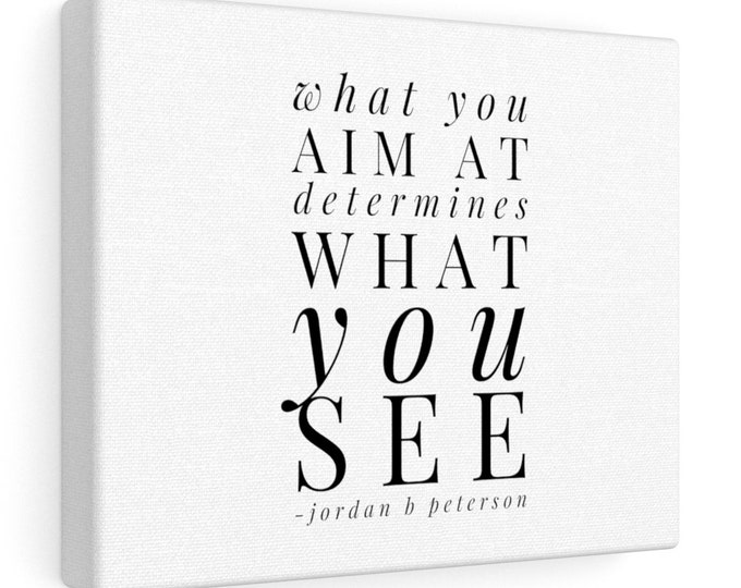 What you aim at is what you see - JORDAN PETERSON - Quote Canvas Gallery Wrap - 10x8
