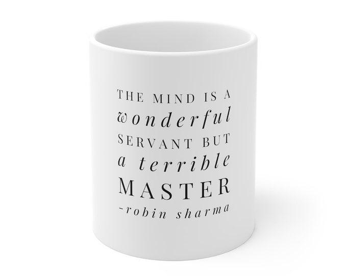 The Mind Is A Wonderful Servant But A Terrible Master - ROBIN SHARMA - Quote WHITE Mug 11oz