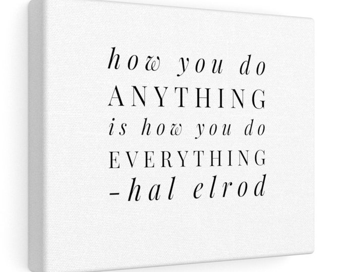 How you do anything is how you do everything - HAL ELROD - Quote Canvas Gallery Wrap