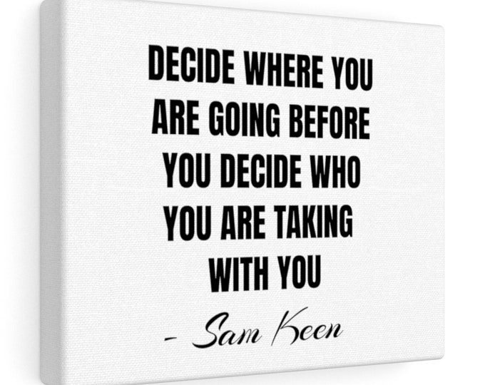 Sam Keen - Decide where you are going - Inspiring Quote - White Canvas Gallery Wrap
