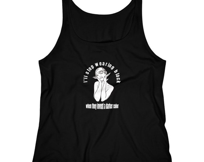 I'll stop wearing BLACK when they invent a darker color - Women's Jersey Tank Top - S to 2XL