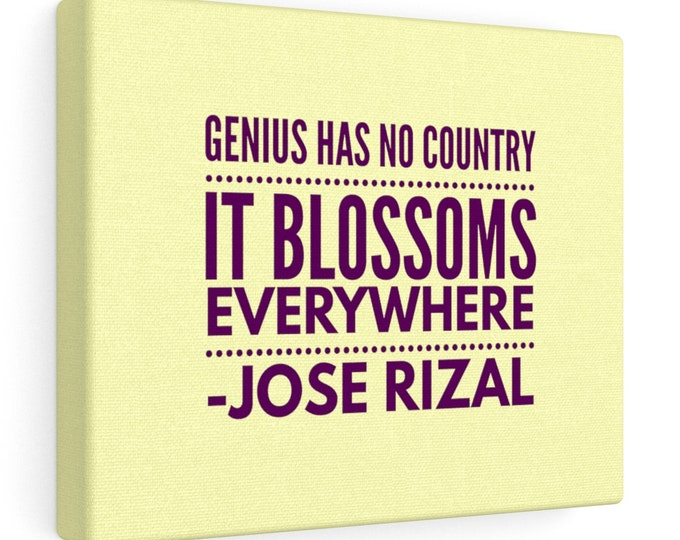 Genius has no country - it blossoms everywhere - JOSE RIZAL - Quote Canvas Gallery Wrap