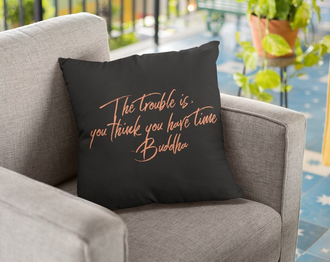 """BUDDHA QUOTE - """"The trouble is you think you have time"""" -  Spun Polyester Square Pillow Cushion 14""""x14"""""""