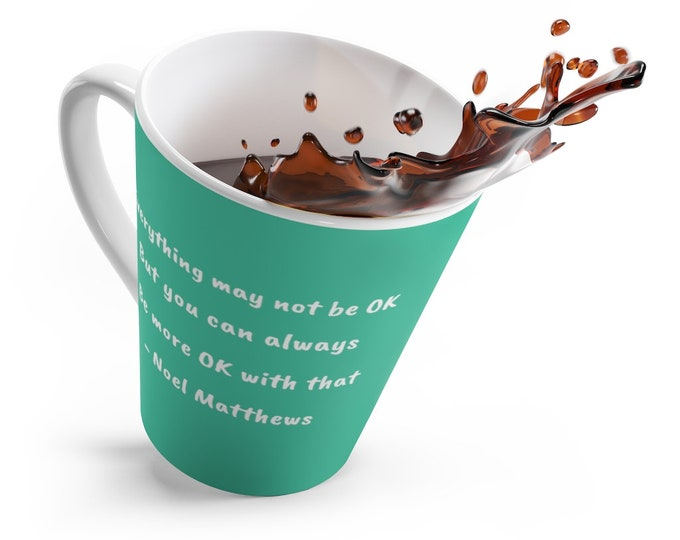 Everything may not be OK but you can always be more OK with that - Positive Quote Latte Mug - Gossamer Green
