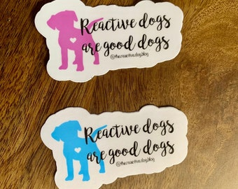 Reactive dogs are good dogs sticker