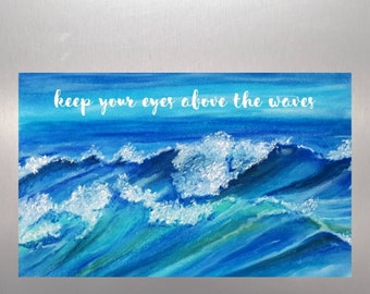 Encouragement, Motivational,  Inspirational magnet | Christian quote | Keep your eyes above the waves | Art magnet