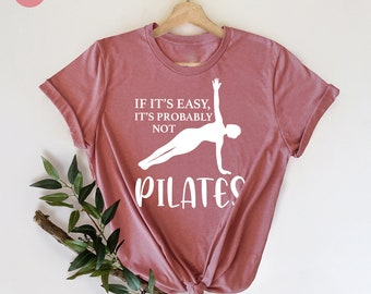 Pilates TShirt, Funny Pilates Shirt, Pilates Lover Gift, Pilates Tank Top, If It Is Easy It Is Probably Not, Pilates Shirt For Woman