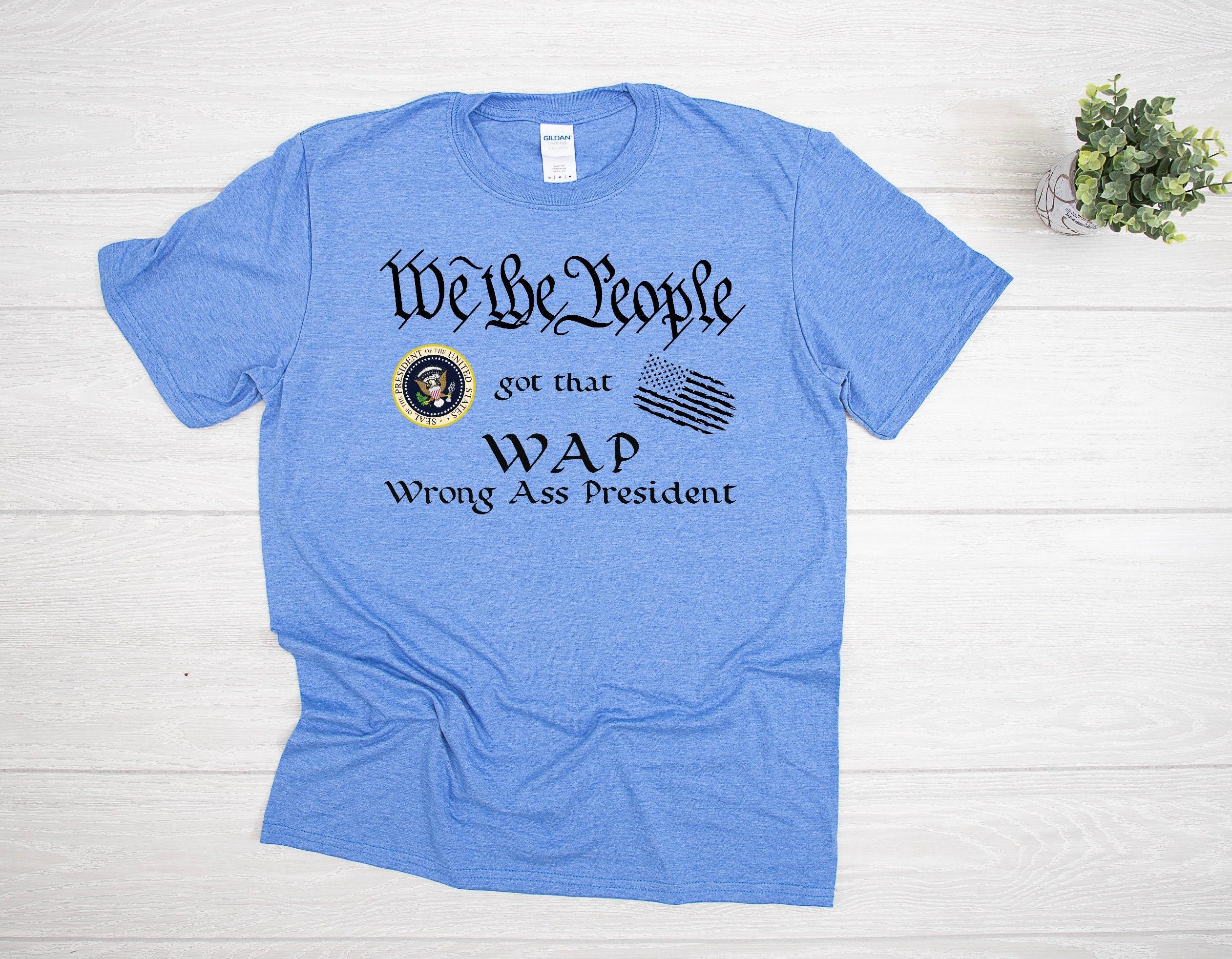We The People Got That WAP Biden Wrong Ass President Graphic Tee