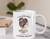 A Well-Read Woman Is A Dangerous Creature Book Lover Reading Cup Coffee Mug 11oz 15oz