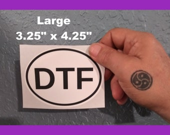 DTF (Down To Fuck)  Euro Style Oval Sticker Weatherproof! Kinky Naughty Dirty BDSM Stickers - Small + Large Available - Free Shipping in USA