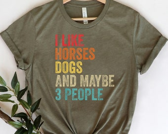 I Like Horses Dogs And Maybe 3 People Shirt, Horse Lover Shirt, Girls Horse Shirt,Gift For Horse Owner,Farmer Shirt,Horse Gift,Horse T Shirt