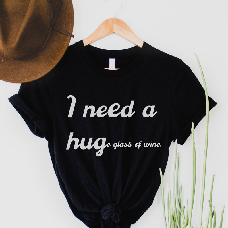 I need a huge glass of wine shirt, wine tshirt drinking shirt wine tee Funny wine shirts for women funny wine shirt wine lover shirt