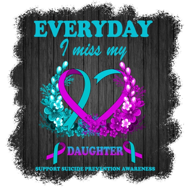 PNG digital download don/'t let your story end sublimation Suicide Prevention Awareness Every Day I miss my Daughter You matter