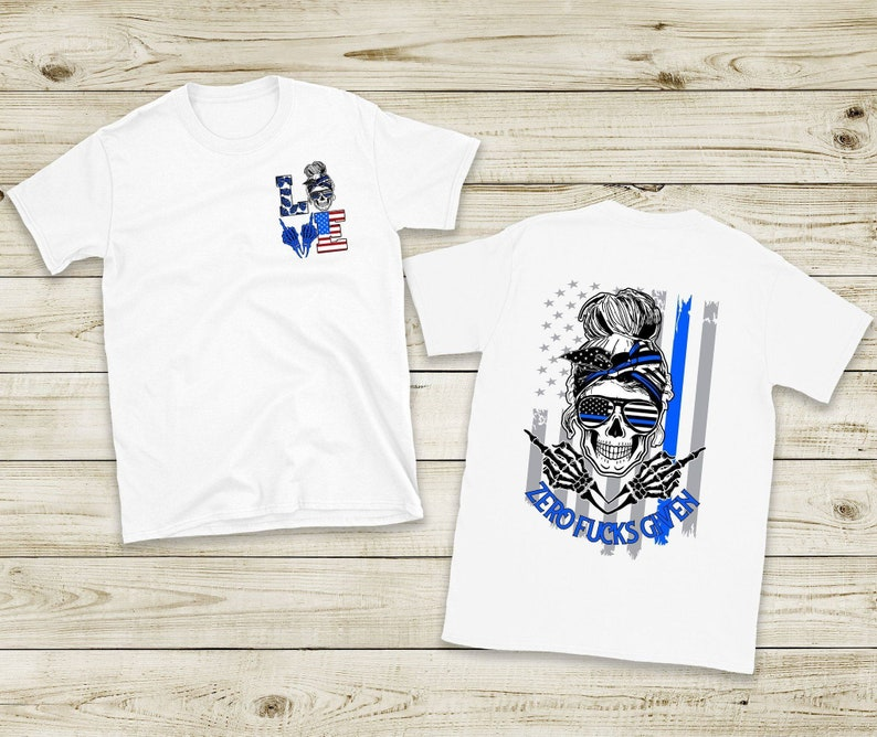 Zero Fucks Given skull lady with tattered American Flag Back the blue Screen Print front and back LOVE the Blue