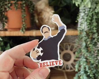 Ted Lasso Sticker // Believe Sticker // Encouraging Sticker // Water Bottle Sticker // Laptop Sticker