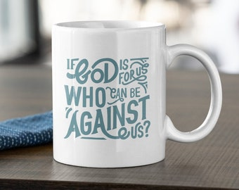 If God is for us, who can be against us?   Christian Hand-Lettered Scripture Coffee Mug   11oz White   Printed on Both Side   Free Shipping!